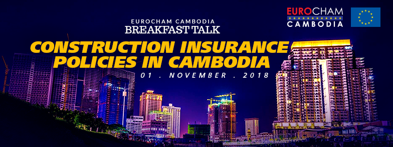 BREAKFAST TALK ON CONSTRUCTION INSURANCE POLICIES: THE MAIN THINGS TO KNOW BEFORE STARTING ANY CONSTRUCTION WORK IN CAMBODIA